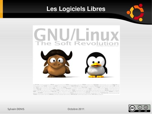 Sylvain DENIS Octobre 2011Les Logiciels Libres