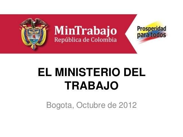 EL MINISTERIO DEL    TRABAJO Bogota, Octubre de 2012