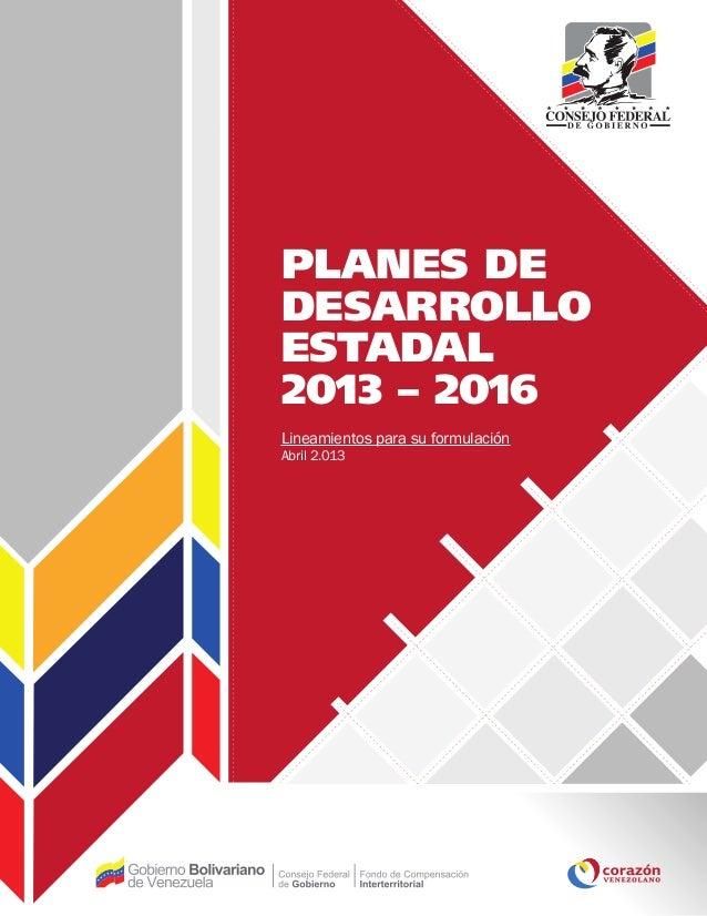 PLANES DE DESARROLLO ESTADAL 2013 – 2016 Lineamientos para su formulación Abril 2.013