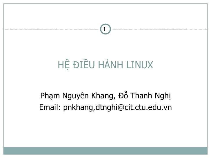 1     HỆ ĐIỀU HÀNH LINUXPhạm Nguyên Khang, Đỗ Thanh NghịEmail: pnkhang,dtnghi@cit.ctu.edu.vn