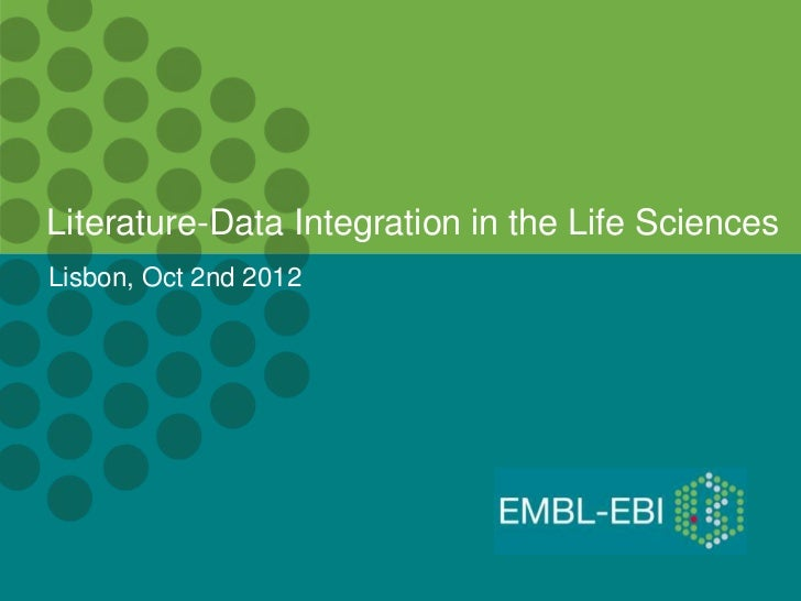 Literature-Data Integration in the Life SciencesLisbon, Oct 2nd 2012