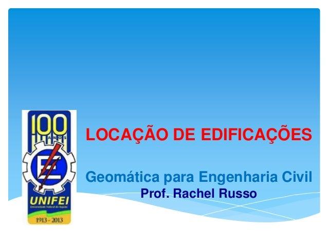 LOCAÇÃO DE EDIFICAÇÕES Geomática para Engenharia Civil Prof. Rachel Russo
