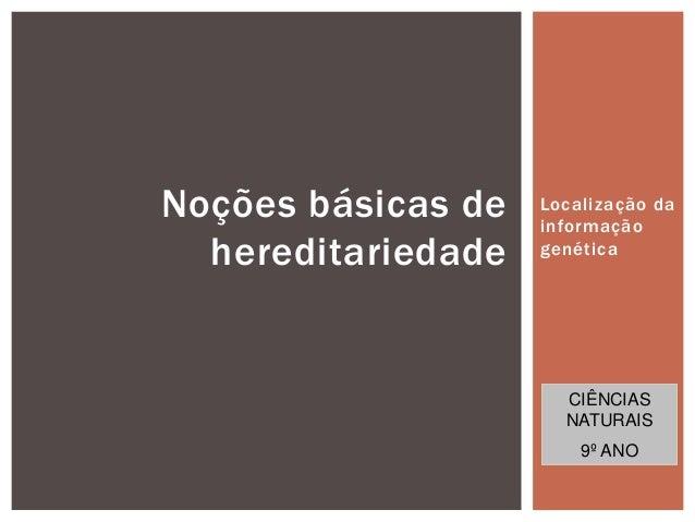 Noções básicas de   Localização da                    informação  hereditariedade   genética                      CIÊNCIAS...