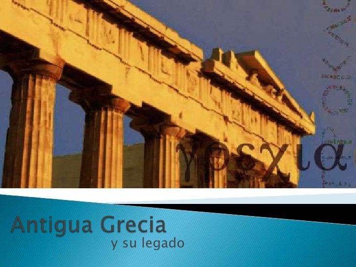 Antigua Grecia<br />y su legado<br />