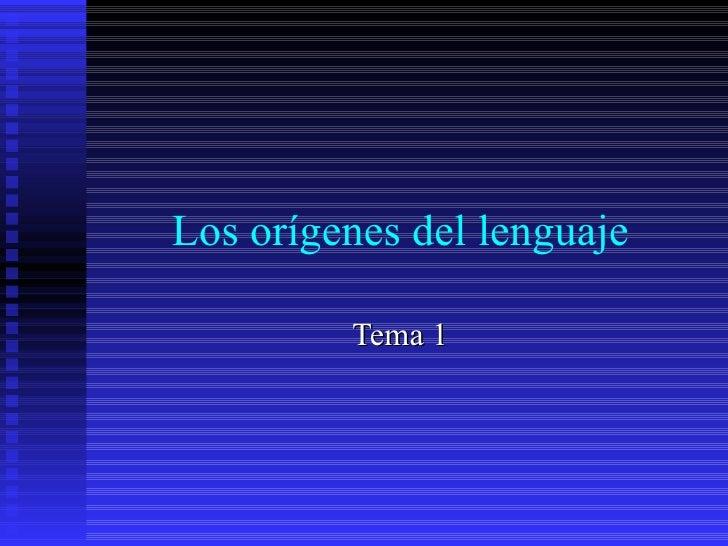 Los orígenes del lenguaje Tema 1