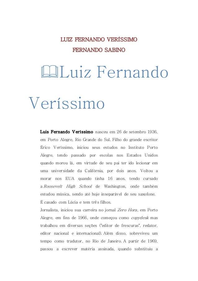LUIZ FERNANDO VERÍSSIMO FERNANDO SABINO Luiz Fernando Veríssimo Luis Fernando Veríssimo nasceu em 26 de setembro 1936, em...