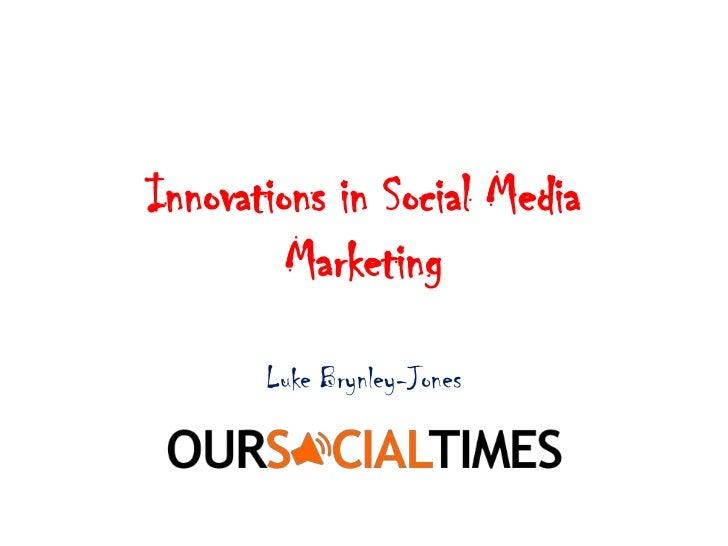 Innovations in Social Media Marketing<br />Luke Brynley-Jones<br />