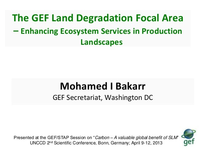 The GEF Land Degradation Focal Area– Enhancing Ecosystem Services in Production                                Landscapes ...