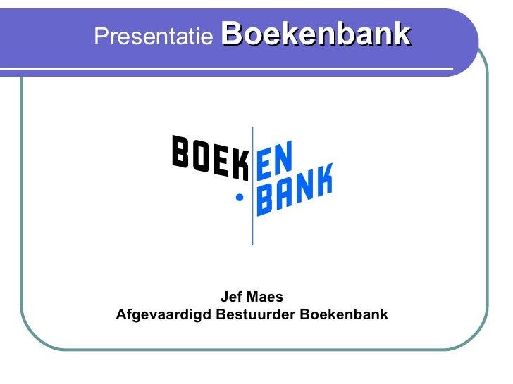 Presentatie  Boekenbank Jef Maes Afgevaardigd Bestuurder Boekenbank