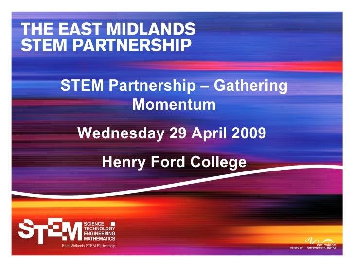 STEM Partnership – Gathering Momentum Wednesday 29 April 2009  Henry Ford College