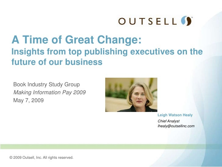 A Time of Great Change:  Insights from top publishing executives on the  future of our business    Book Industry Study Gro...