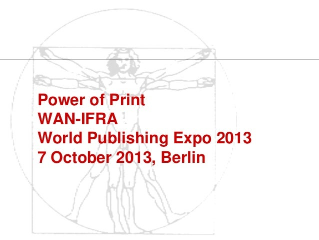 Power of Print WAN-IFRA World Publishing Expo 2013 7 October 2013, Berlin