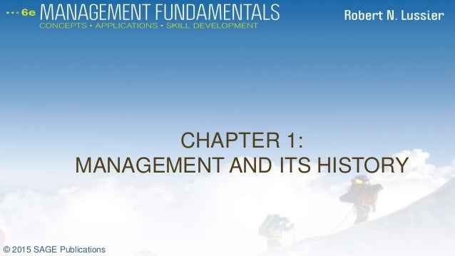 CHAPTER 1: MANAGEMENT AND ITS HISTORY CH1 © 2015 SAGE Publications