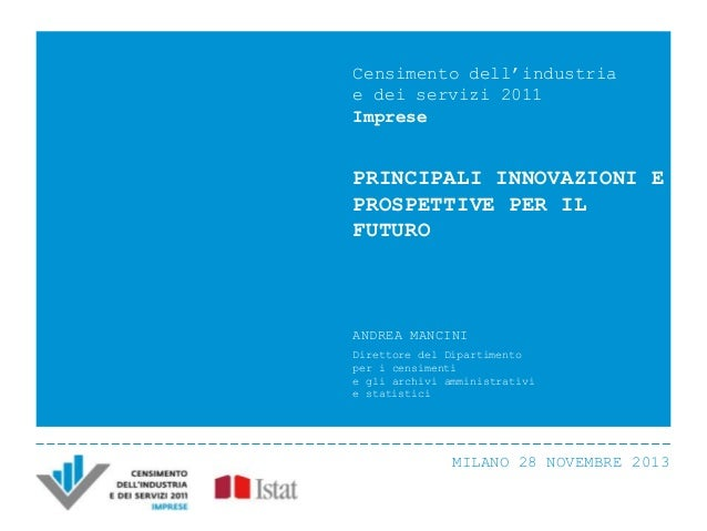 Censimento dell'industria e dei servizi 2011 Imprese  PRINCIPALI INNOVAZIONI E PROSPETTIVE PER IL FUTURO  ANDREA MANCINI D...
