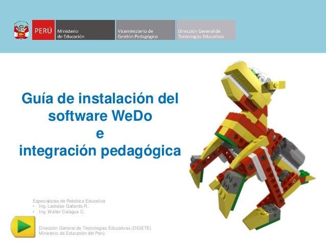 Guía de instalación del software WeDo e integración pedagógica Especialistas de Robótica Educativa • Ing. Ladislao Gallard...