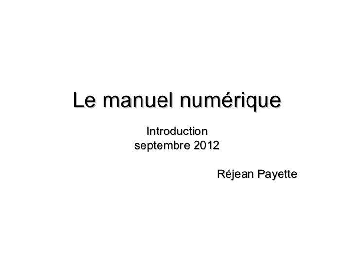 Le manuel numérique       Introduction     septembre 2012                  Réjean Payette