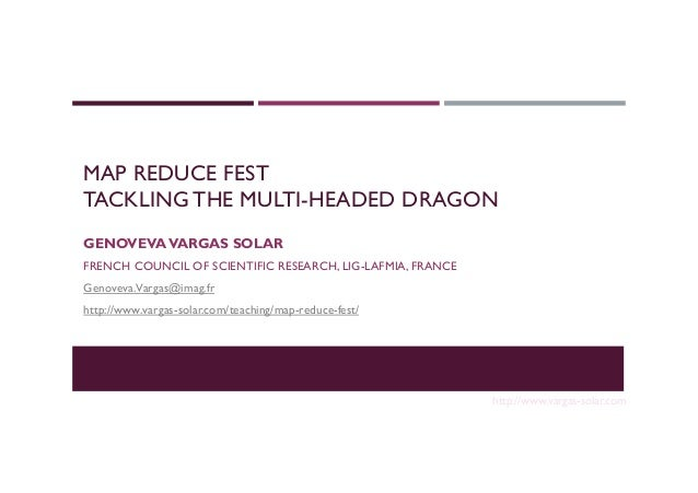 MAP REDUCE FEST TACKLING THE MULTI-HEADED DRAGON GENOVEVAVARGAS SOLAR FRENCH COUNCIL OF SCIENTIFIC RESEARCH, LIG-LAFMIA, F...