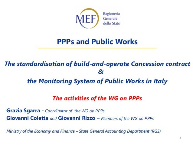 1 PPPs and Public Works The standardisation of build-and-operate Concession contract & the Monitoring System of Public Wor...
