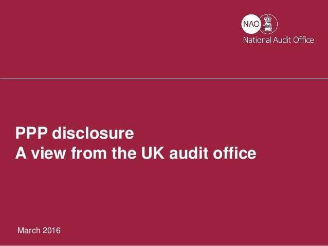 1 March 2016 PPP disclosure A view from the UK audit office