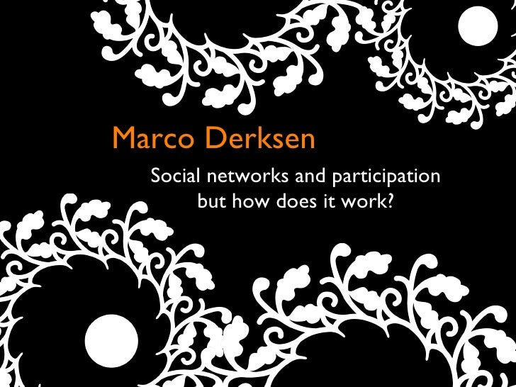 Marco Derksen Social networks and participation but how does it work?