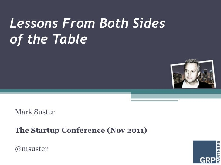 Lessons From Both Sides  of the Table Mark Suster The Startup Conference (Nov 2011) @msuster