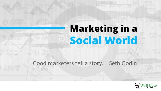 """""""Good marketers tell a story."""" Seth Godin Marketing in a Social World"""
