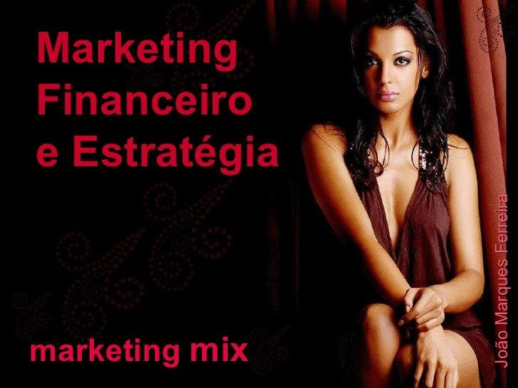 marketing  mix Marketing Financeiro e Estratégia João Marques Ferreira