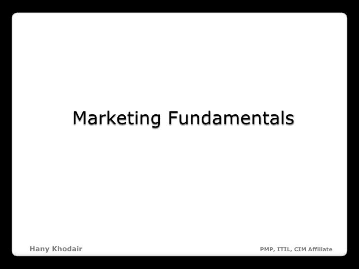 Marketing FundamentalsHany Khodair               PMP, ITIL, CIM Affiliate