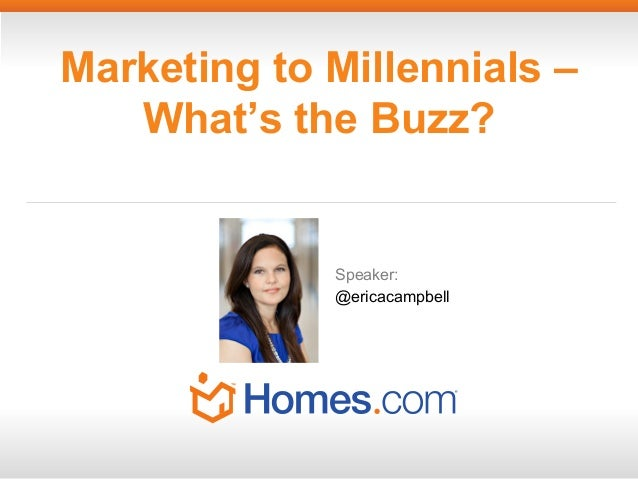 Marketing to Millennials – What's the Buzz?  Speaker: @ericacampbell