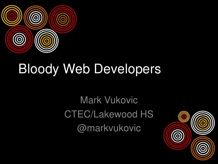 Bloody Web Developers          Mark Vukovic       CTEC/Lakewood HS         @markvukovic