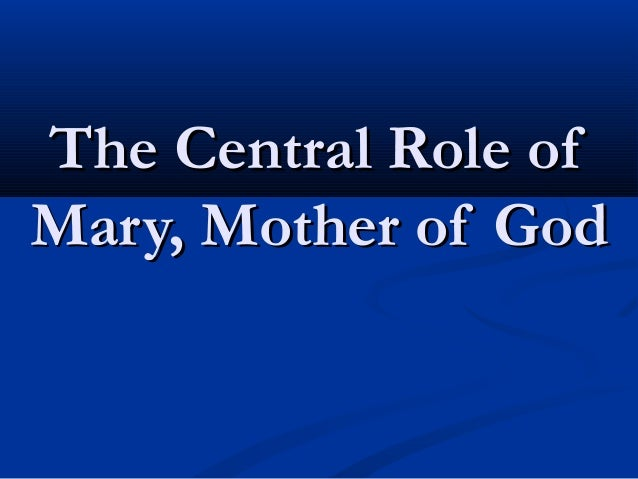 The Central Role ofMary, Mother of God