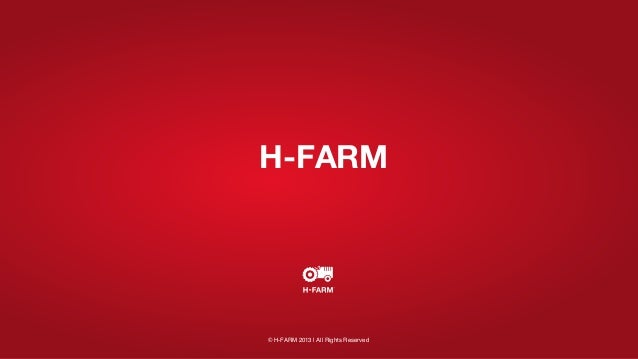H-FARM  © H-FARM 2013 | All Rights Reserved