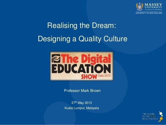 Professor Mark BrownRealising the Dream:Designing a Quality Culture27th May 2013Kuala Lumpur, Malaysia