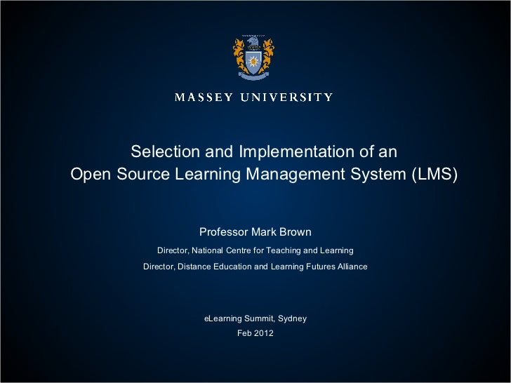 Selection and Implementation of an Open Source Learning Management System (LMS) Professor Mark Brown Director, National Ce...