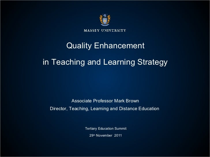Quality Enhancement in Teaching and Learning Strategy Associate Professor Mark Brown Director, Teaching, Learning and Dist...