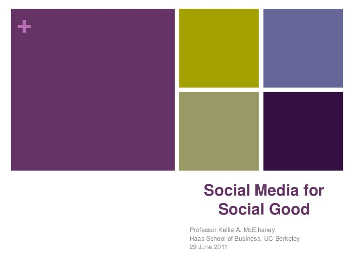 Social Media for Social Good<br />Professor Kellie A. McElhaney<br />Haas School of Business, UC Berkeley<br />29 June 201...