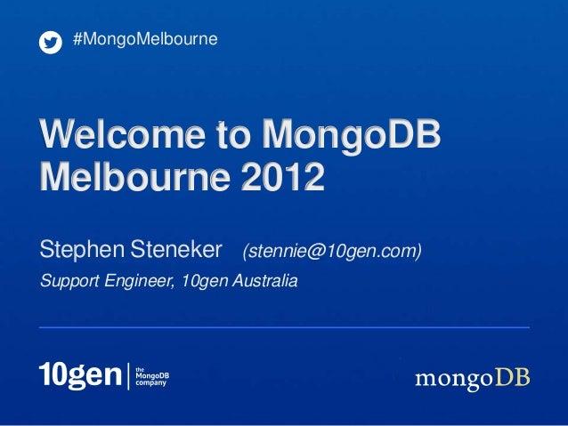 #MongoMelbourneWelcome to MongoDBMelbourne 2012Stephen Steneker (stennie@10gen.com)Support Engineer, 10gen Australia