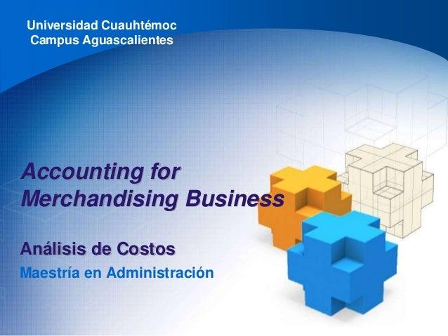 Universidad Cuauhtémoc Campus Aguascalientes Maestría en Administración Accounting for Merchandising Business Análisis de ...
