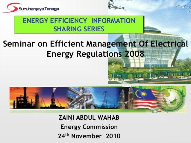 Seminar on Efficient Management Of ElectricalEnergy Regulations 2008ZAINI ABDUL WAHABEnergy Commission24th November 2010EN...