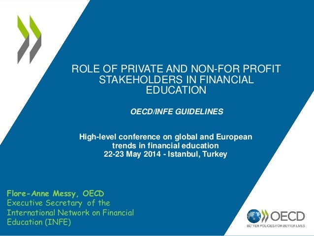 ROLE OF PRIVATE AND NON-FOR PROFIT STAKEHOLDERS IN FINANCIAL EDUCATION OECD/INFE GUIDELINES High-level conference on globa...