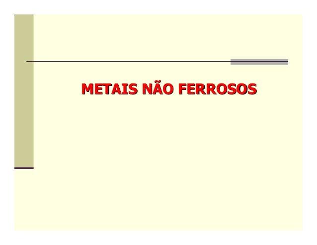 METAIS NÃO FERROSOS