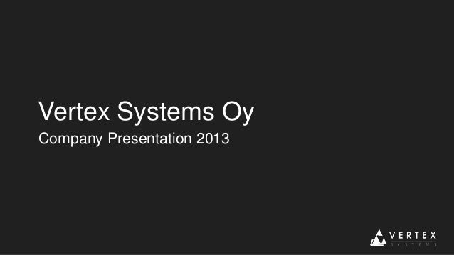 Vertex Systems Oy Company Presentation 2013