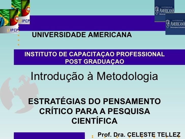 UNIVERSIDADE AMERICANAINSTITUTO DE CAPACITAÇAO PROFESSIONAL           POST GRADUAÇAO Introdução à MetodologiaESTRATÉGIAS D...