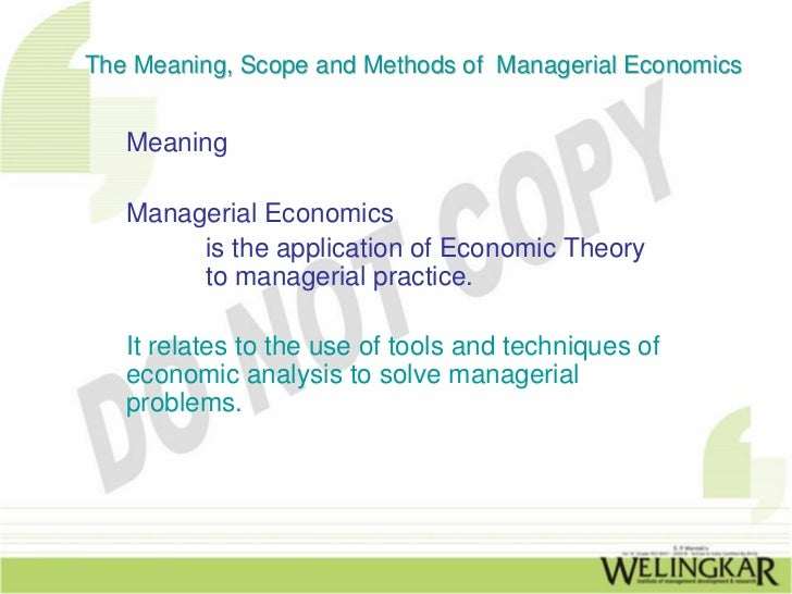 The Meaning, Scope and Methods of Managerial Economics   Meaning   Managerial Economics        is the application of Econo...