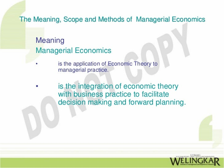 meaning and scope of managerial economics Advertisements: read this article to get information on managerial economics: 1 meaning 2 definition 3 economic theory and managerial theory 4 nature of managerial economics 5.