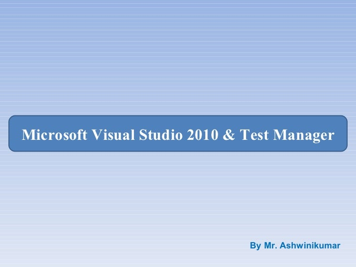 Microsoft Visual Studio 2010 & Test Manager By Mr. Ashwinikumar
