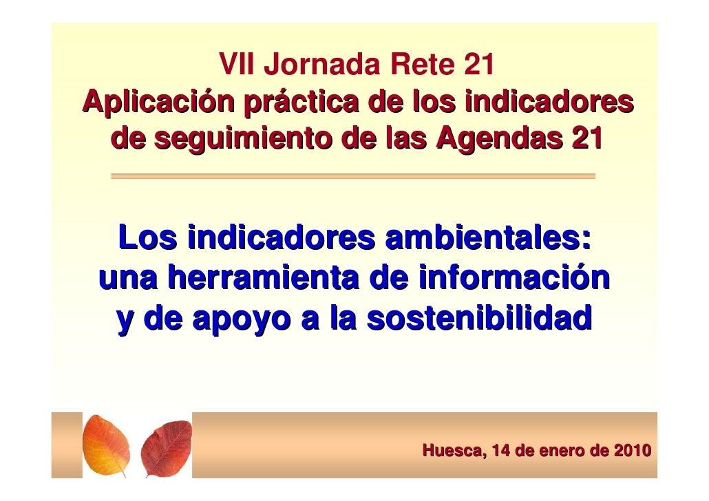 VII Jornada Rete 21      Aplicación práctica de los indicadores       de seguimiento de las Agendas 21            Los indi...