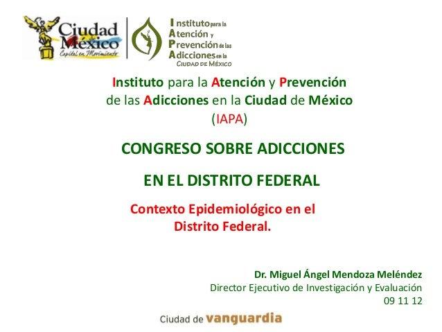 Instituto para la Atención y Prevenciónde las Adicciones en la Ciudad de México                   (IAPA)  CONGRESO SOBRE A...