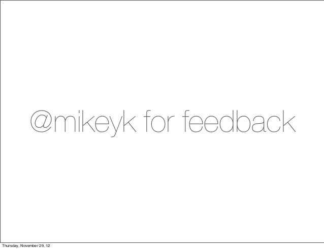 @mikeyk for feedbackThursday, November 29, 12