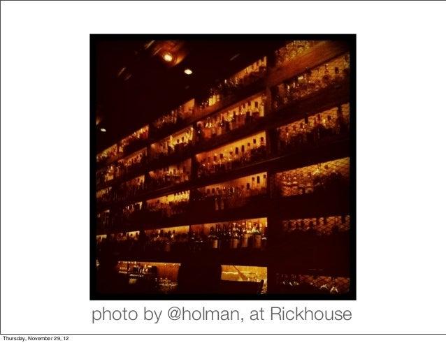 photo by @holman, at RickhouseThursday, November 29, 12